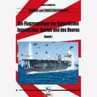 Die Flugzeugträger derKaiserlichen Japanischen Marine und des Heeres Technik und Einsatzgeschichte Band 1