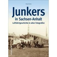 Junkers in Sachsen - Anhalt - Luftfahrtgeschichte in alten Fotografien