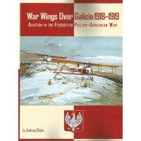 War Wings over Galicia 1918 - 1919 : Aviation in the Forgotten Polish - Ukrainian War