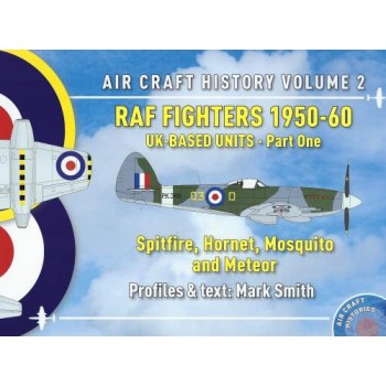 Aircraft History Vol.2 : RAF Fighters 1950 - 60 UK-Based Units Part One