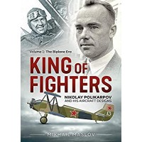 King of Fighters - Nikolay Polikarpov and his Aircraft Designs Vol.1 : The Biplane Era