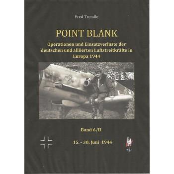 Point Blank Band 6/II : Juni 1944 - Operationen und Einsatzverluste der deutschen und alliierten Luftstreitkräfte in Europa 1944