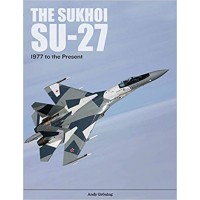 The Sukhoi Su-27 : Russia`s Aie Superiority and Multi Role Fighter,1977 to the Present