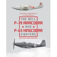 The Bell P-39 Airacobra and P-63 Kingcobra Fighters : Soviet Service During World War II