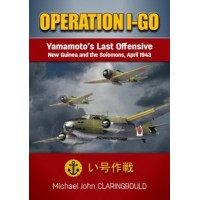 Opration I-Go - Yamamoto`s Last Offensive New Guinea and the Salomons,April 1943