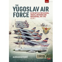 5, The Yugoslav Air Force - In the Battles for Slovenia,Croatia and Bosnia and Herzegovina 1991 - 1992 Vol.1