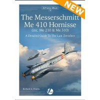 16, The Messerschmitt Me 410 Hornisse (inc. Me 210 & Me 310) - A Detailed Guide to the Last Zerstörer