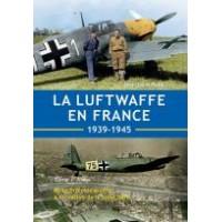 La Luftwaffe en France 1939 - 1945 Tome 1