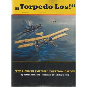"""""""Torpedo Los"""" - The German Imperial Torpedo Flieger"""