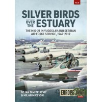 6, Silver Birds over the Estuary - The MiG-21 in Yugoslav and Serbian Air Force 1962 - 2019
