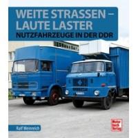 Weite Strassen - Laute Laster - Nutzfahrzeuge in der DDR