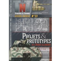 Trucks n Tanks Hors No.33 : Projects & Prototypes de L`Armee Allemande Tome 2