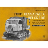 From Bessarabia to Belgrade - An Illustrated Study of the Soviet Conquest of Southeast Europe March - October 1944
