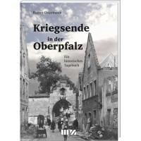 Kriegsende in der Oberpfalz - Ein historisches Tagebuch
