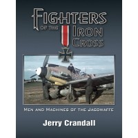 Fighters of the Iron Cross - Men and Machines of the Jagdwaffe