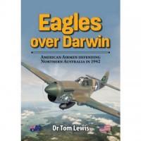 Eagles over Darwin - American Airmen Defending Northern Australia in 1942