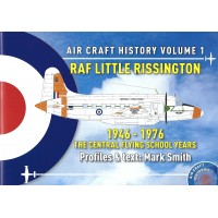 Aircraft History Vol.1 : Little Rissington 1946 - 1976 : The Central Flying School Years