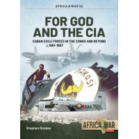 52, For God and the CIA - Cuban Exile Forces in the Congo and Beyond C. 1961 - 1967