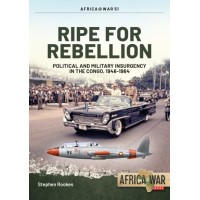 51, Ripe for Rebellion - Political and Military Insurgency in the Congo,1946 - 1964