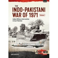 18, The Indo-Pakistani War of 1971 Vol.1 : Indian Military Intervention in East Pakistan
