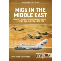 33, MiGs in the Middle East Vol.1 : Soviet-Designed Combat Aircraft in Egypt, Iraq & Syria, 1955-1963