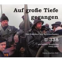 Auf große Tiefe gegangen - Das Schicksal des Unterseebootes U 338 und seiner Besatzung 1942 - 1943