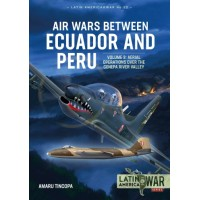 22, Air Wars between Ecuador and Peru Volume 3 - Aerial Operations over the Cenepa River Valley 1995