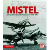 MISTEL - Deutsche Mistelflugzeuge im Einsatz 1942 - 1945