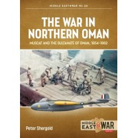 34, The War in Northern Oman - Muscat and the Sultanate of Oman, 1954-1962