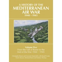 A History of The Mediterranean Air War, 1940–1945 Volume Five : From the Fall of Rome to the End of the War 1944-1945